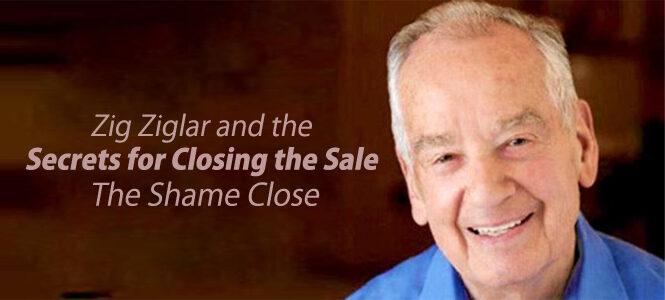 zig-ziglar-and-the-secrets-of-closing-the-sale-the-shame-close