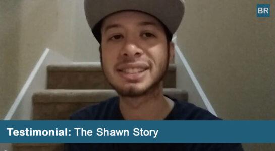 TESTIMONIAL: The Shawn Story