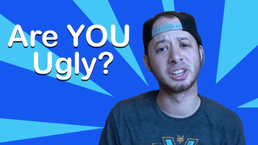 Are You Ugly?
